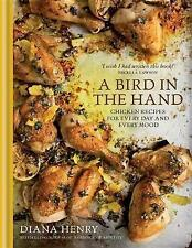 A Bird in the Hand: Chicken recipes for every day and every mood by Diana...