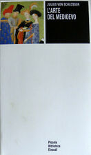 JULIUS VON SCHLOSSER L'ARTE DEL MEDIOEVO GIULIO EINAUDI 1989