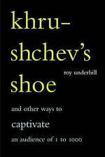 Khrushchev's Shoe: And Other Ways To Captivate An Audience Of One To One Thousan