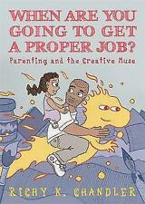 When Are You Going to Get a Proper Job?: Parenting and the Creative Muse by Chan
