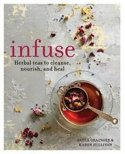 Infuse: Herbal teas to cleanse, nourish and heal, Grainger, Paula