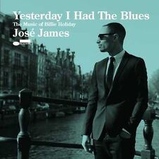 JOSE JAMES - YESTERDAY I HAD THE BLUES  CD NEW+