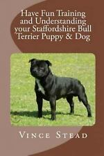 Have Fun Training and Understanding Your Staffordshire Bull Terrier Puppy and.
