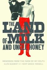 The Land of Milk and Uncle Honey : Memories from the Farm of My Youth by Alan...