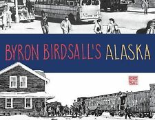 Byron Birdsall's Alaska : Before and after Statehood (2015, Paperback, New...