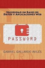Seguridad en Bases de Datos y Aplicaciones Web by Gabriel Gallardo Avilés...