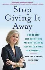 Stop Giving It Away: How to Stop Self-Sacrificing and Start Claiming Your Space,