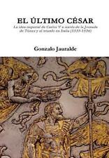 El Ultimo César by Gonzalo Jauralde (2013, Hardcover)