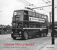 LONDON TROLLEYBUSES 1931-1950   MICK WEBBER Black & White Photo Album, HB @NEW@