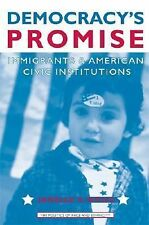 Democracy's Promise: Immigrants and American Civic Institutions The Politics of
