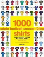 1000 Football Shirts Book The Colours of the Beautiful Game 9780789327307