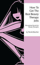 How to Get the Best Beauty Therapy Jobs , Paperback