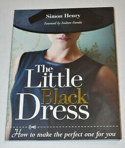 Little Black Dress, The: How to Make the Perfect One for You: By Henry, Simon