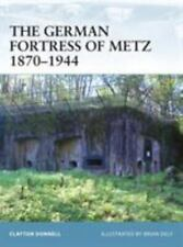 Fortress Ser.: The German Fortress of Metz 1870-1944 by Clayton Donnell (2008, T