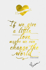 ARIANA GRANDE QUOTE PRE SIGNED PRINT POSTER - 12 X 8 INCH - GIVE A LITTLE LOVE