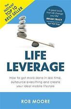Life Leverage: How to Get More Done in Less Time, Outsource Everything &...