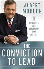 Conviction to Lead : 25 Principles for Leadership That Matters: By Mohler, Al...