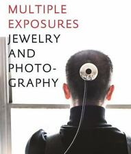 Multiple Exposures : Jewelry and Photography by Ursula Ilse-Neuman 2014, HC