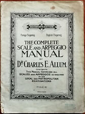 The Complete Scale and Arpeggio Manual by Dr. Charles E. Allum Pub. Early 1900's