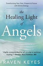 The Healing Light of Angels: Transforming Your Past, Present & Future with Divin
