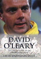 LEEDS UNITED ON TRIAL: THE INSIDE STORY OF AN ASTONISHING YEAR., O'Leary, David.