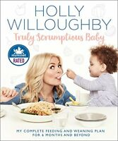 Truly Scrumptious Baby: My complete feeding and weaning plan for 6 months and be