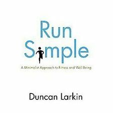 Run Simple: A Minimalist Approach to Fitness and Well-Being: By Larkin, Duncan