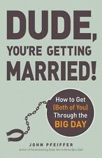 Dude, You're Getting Married!: How to Get (Both of You) Through the-ExLibrary