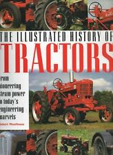 The Illustrated History of Tractors: From Pioneering Steam Power to Today's En,