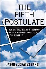 The Fifth Postulate: How Unraveling A Two Thousand Year Old Mystery Unraveled th