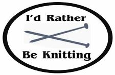 "I'd Rather Be Knitting Decal, High Quality Material, 5.75"" x 3.75"""