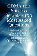 CDMA 100 Success Secrets - 100 Most Asked Questions: The Missing CDMA Communica