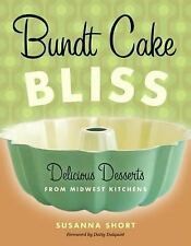 Bundt Cake Bliss: Delicious Desserts from Midwest Kitchens: By Short, Susanna