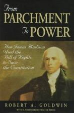From Parchment to Power : How James Madison Used the Bill of Rights to Save...