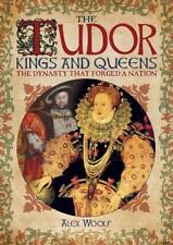 The Tudor Kings and Queens: The Dynasty that Forged a Nation By Alex Woolf