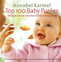 Top 100 Baby Purees: 100 Quick and Easy Meals fo, Annabel Karmel, New