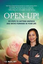 Open-Up! : Six Steps to Getting Unstuck and Move Forward in Your Life by T....