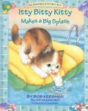 Adventures of Itty Bitty Kitty: Itty Bitty Kitty Makes a Big Splash by Bob Keesh