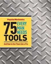 Popular Mechanics 75 Tools Every Man Needs: And Ho