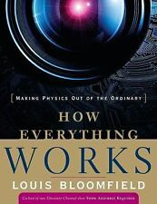 How Everything Works: Making Physics Out of the Ordinary by Bloomfield, Louis A