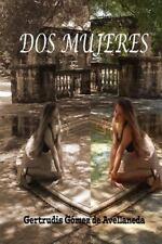 Dos Mujeres by Gertrudis Gómez de Avellaneda (2014, Paperback)