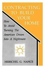 Contracting to Build Your Home : A Guidebook by Herschel G. Nance (2001,...