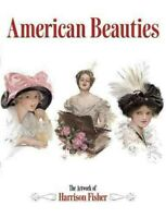 American Beauties : The Artwork of Harrison Fisher, Paperback by Fisher, Harr...