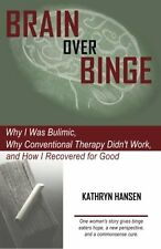 Brain over Binge: Why I Was Bulimic, Why Conventional Therapy Didn`t Work, and H