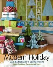 Modern Holiday : Deck the Halls with Sewing Projects by Amanda Murphy (2013, Pap