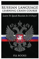 Russian Language Learning Crash Course : Learn to Speak Russian in 14 Days by...