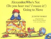 Alexander, Whos Not (Do You Hear Me? I Mean It!) Going to Move by Judith Viorst