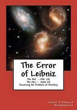 NEW The Error of Leibniz: Resolving the Problem of Omni-benevolence