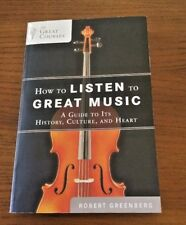 How to Listen to Great Music : A Guide to Its History, Culture, and Heart PB