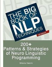 The Big Book Of NLP Techniques: 200+ Patterns & Strategies of Neuro Linguistic P